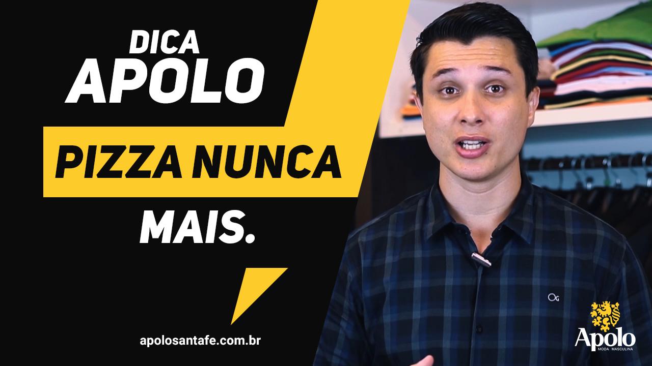 Dica Apolo - Pizza nunca mais